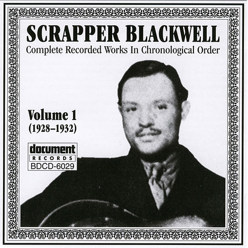 Play & Download Scrapper Blackwell Vol. 1 (1928-1932) by Scrapper Blackwell | Napster