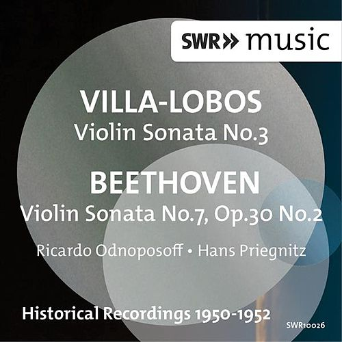 Play & Download Villa-Lobos: Violin Sonata No. 3 - Beethoven: Violin Sonata No. 7 by Ricardo Odnoposoff | Napster