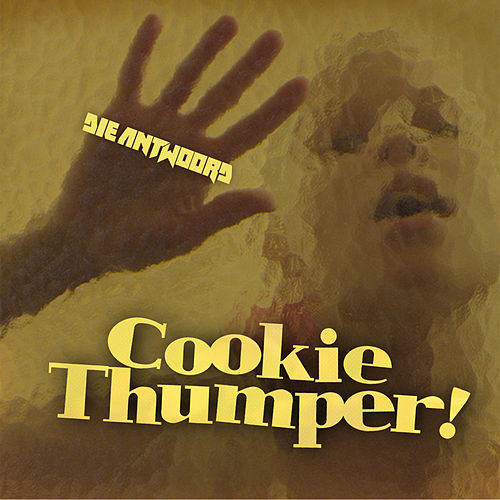Play & Download Cookie Thumper! by Die Antwoord | Napster
