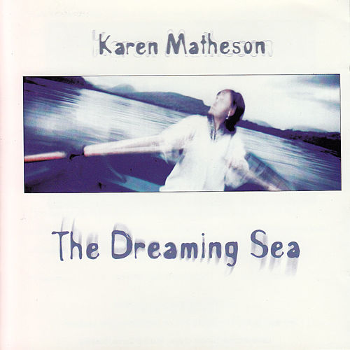 Play & Download The Dreaming Sea by Karen Matheson | Napster