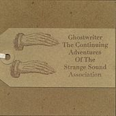 Play & Download The Continuing Adventures of the Strange Sound Association by The Ghostwriter | Napster