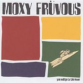 Play & Download You Will Go To The Moon by Moxy Fruvous | Napster