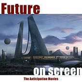 Play & Download Future On Screen (The Anticipation Movies) by Various Artists | Napster