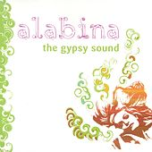 Play & Download Alabina, the Gypsy Sound by Alabina | Napster