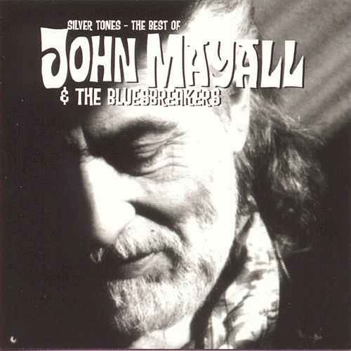 Play & Download Silver Tones: The Best of John Mayall and the Bluesbreakers by John Mayall | Napster