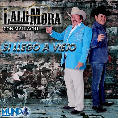 Si Llego a Viejo (Version Mariachi) by Lalo Mora