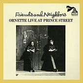 Play & Download Friends And Neighbors - Ornette Live At Prince Street by Ornette Coleman | Napster