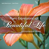 Piano Expressions Vol. 1 - Beautiful Life - Instrumental Music by Keith Martinson