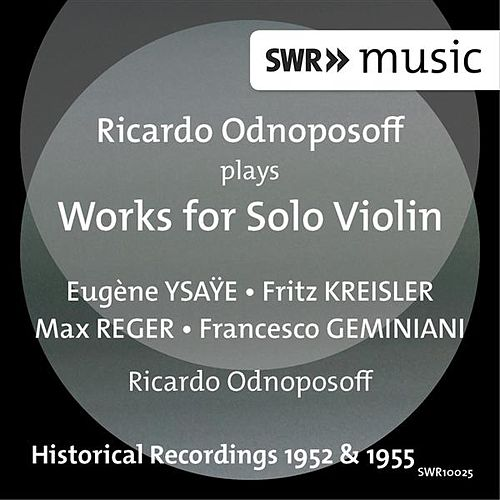 Play & Download Ricardo Odnoposoff Plays Works for Solo Violin by Ricardo Odnoposoff | Napster