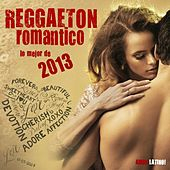 Reggaeton Romantico 2013 - Lo Mejor de 2013 (Reggaeton, Cubaton, Dembow, Merengue, Reggaeton Cubano, Latin Club Hits) by Various Artists