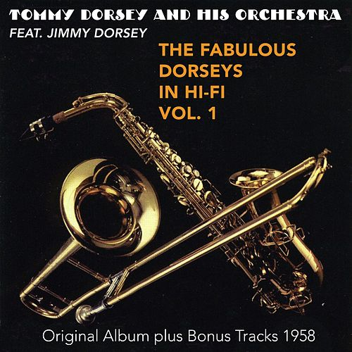 Play & Download The Fabulous Dorsey in Hi-Fi, Vol. 1 (Original Album Plus Bonus Tracks 1958) by Tommy Dorsey | Napster