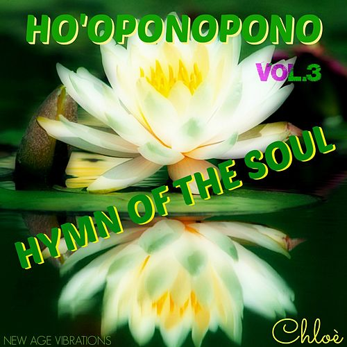 Play & Download Ho' oponopono, Vol. 3 (Hymn of the Soul) by Chloé | Napster