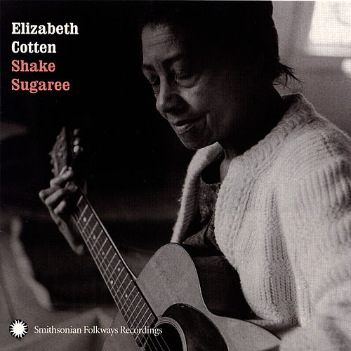 Shake Sugaree by Elizabeth Cotten