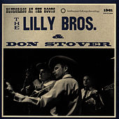 The Lilly Bros & Don Stover: Bluegrass At The Roots, 1961 by Lilly Brothers