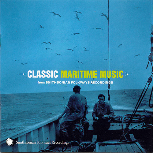 Play & Download Classic Maritime Music From Smithsonian Folkways by Various Artists | Napster