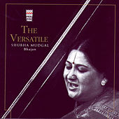 Play & Download The Versatile Shubha Mudgal - Bhajan by Shubha Mudgal | Napster