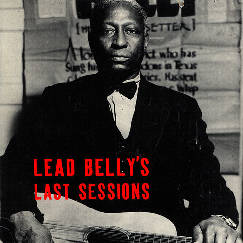 Play & Download Lead Belly's Last Sessions by Leadbelly | Napster