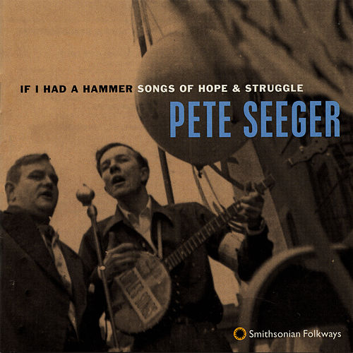 If I Had a Hammer: Songs of Hope and Struggle by Pete Seeger