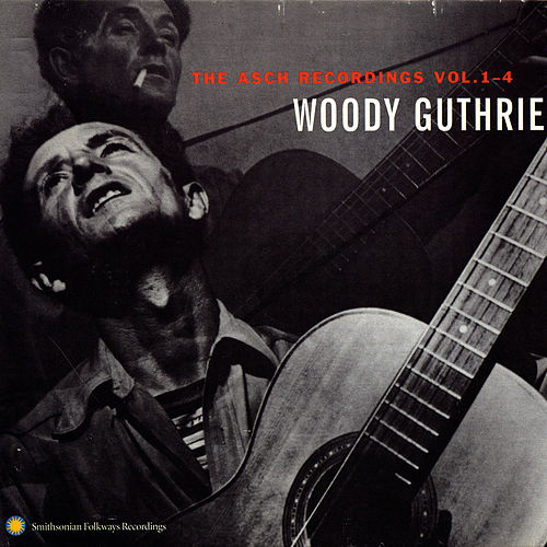 The Asch Recordings Vol. 1-4 by Woody Guthrie