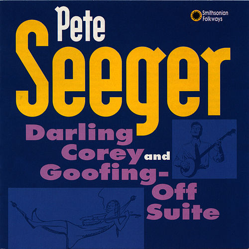 Darling Corey / Goofing-Off Suite by Pete Seeger