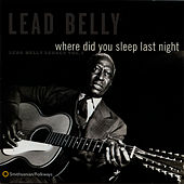 Play & Download Where Did You Sleep Last Night: Lead Belly Legacy, Vol. 1 by Leadbelly | Napster