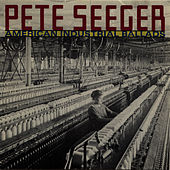 Play & Download American Industrial Ballads by Pete Seeger | Napster