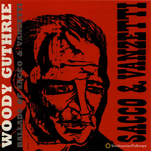 Play & Download Ballads of Sacco and Vanzetti by Woody Guthrie | Napster