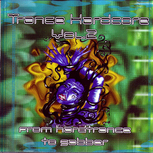 Play & Download Trance Hardcore Vol. 2: From Hardtrance To Gabber by Various Artists | Napster