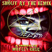 Shout At The Remix: A Tribute To Motley Crue by Various Artists