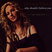 Play & Download Why Should I Believe You - The Remixes by Jenna Drey | Napster