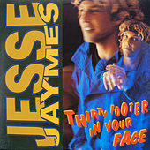 Thirty Footer In Your Face by Jesse Jaymes