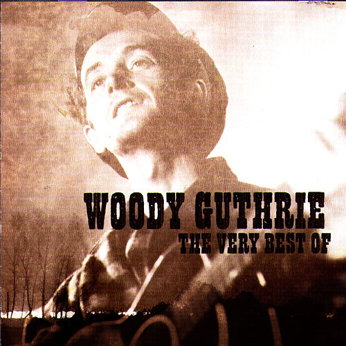 Play & Download The Very Best of Woody Guthrie by Woody Guthrie | Napster