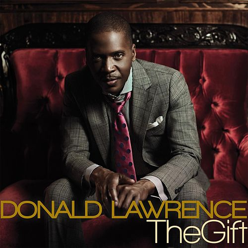 Play & Download The Gift by Donald Lawrence | Napster