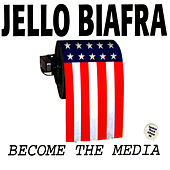 Play & Download Become The Media by Jello Biafra | Napster