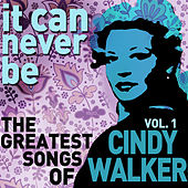 Play & Download It Can Never Be: The Greatest Songs of Cindy Walker - Live on the Radio Vol. 1 by Cindy Walker | Napster