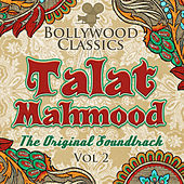 Bollywood Classics - Talat Mahmood, Vol. 2 (The Original Soundtrack) by Talat Mahmood