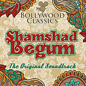 Bollywood Classics - Shamshad Begum (The Original Soundtrack) by Shamshad Begum
