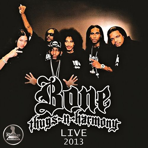 Mo Thugs Records Presents: BoneThugsNHarmony Live 2013 by Bone Thugs-N-Harmony