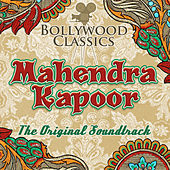 Bollywood Classics - Mahendra Kapoor (The Original Soundtrack) by Mahendra Kapoor
