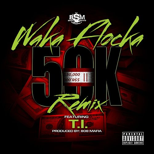 Play & Download 50K Remix (feat. T.I.) by Waka Flocka Flame | Napster