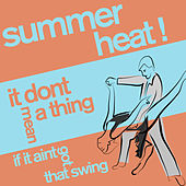 Summer Heat! - It Don't Mean a Thing If It Ain't Got That Swing by Various Artists