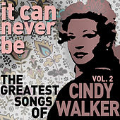 Play & Download It Can Never Be: The Greatest Songs of Cindy Walker - Live on the Radio Vol. 2 by Cindy Walker | Napster