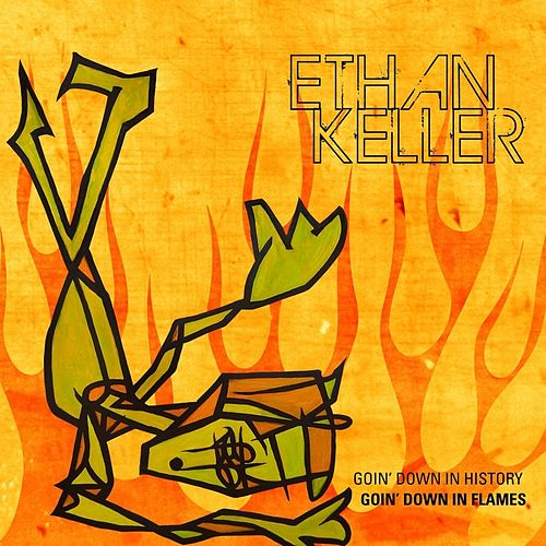 Play & Download Goin Down in History, Goin Down in Flames by Ethan Keller | Napster