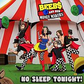 No Sleep Tonight! by Beebs and Her Money Makers