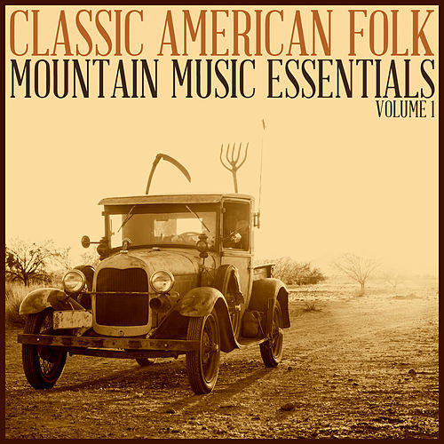 Play & Download Classic American Folk: Mountain Music Essentials Volume 1 by Various Artists | Napster