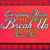 Play & Download Everybody Hurts: The Best Break up Songs by Various Artists | Napster