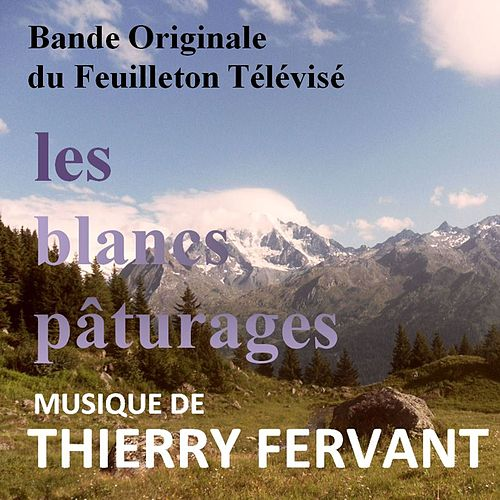 Play & Download Les blancs pâturages (Bande originale du feuilleton télévisé) by Thierry Fervant | Napster