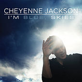Play & Download I'm Blue, Skies by Cheyenne Jackson | Napster