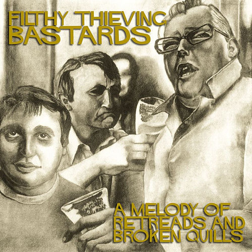 A Melody Of Retreads & Broken Quills... von The Filthy Thieving Bastards