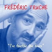 I've Goethe the Blues by Frédéric Truche